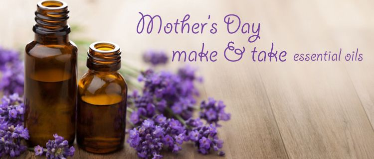 Mother's Day Essential Oils Workshop